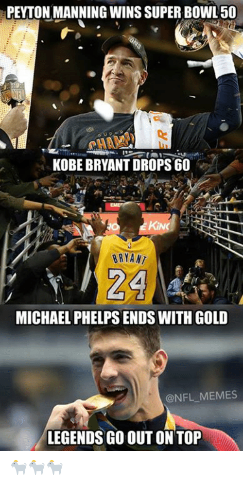 Kobe Bryant, Meme, and Memes: PEYTON MANNING WINS SUPER BOWL 50  KOBE BRYANT DROPS 60  KING  BRYANT  24  MICHAEL PHELPS ENDS WITHGOLD  @NFL MEMES  LEGENDS GO OUT ON TOP 🐐🐐🐐
