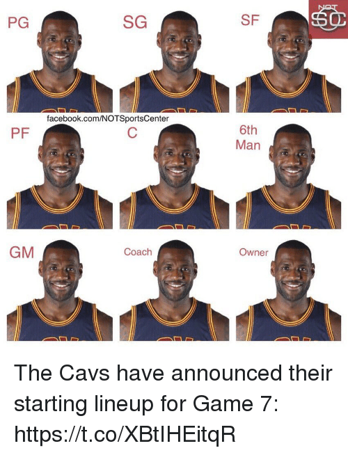 game-7: PG  SG  SF  facebook.com/NOTSportsCenter  6th  Man  PF  GM  Coach  Owner The Cavs have announced their starting lineup for Game 7: https://t.co/XBtIHEitqR