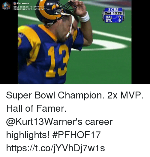Friday, Memes, and Super Bowl: PGOLD JACKET: FRIDAY 9PME  Haut-FAME I  OCBS  2nd 13:28  BAL  STL 9  ENSHRINEMENT: SATURDAY 7PME  TY  劃 Super Bowl Champion. 2x MVP. Hall of Famer.  @Kurt13Warner's career highlights! #PFHOF17 https://t.co/jYVhDj7w1s