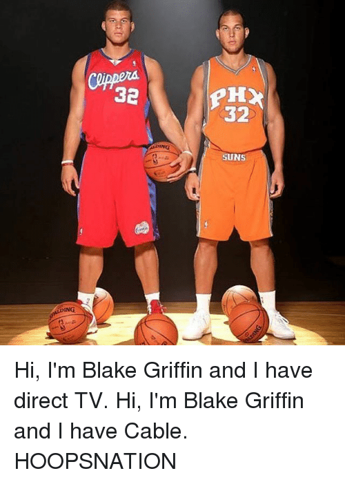 Direct Tv: PH  32  32  ING  SUNS  DING Hi, I'm Blake Griffin and I have direct TV. Hi, I'm Blake Griffin and I have Cable. HOOPSNATION