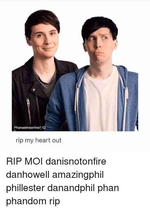 Memes, Heart, and 🤖: Phansetmeonfirell IG  rip my heart out RIP MOI danisnotonfire danhowell amazingphil phillester danandphil phan phandom rip