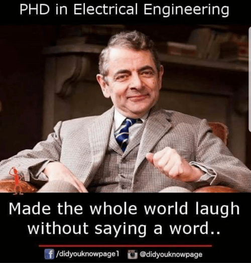electrical: PHD in Electrical Engineering  Made the whole world laugh  without saying a word..  f/didyouknowpagel@didyouknowpage