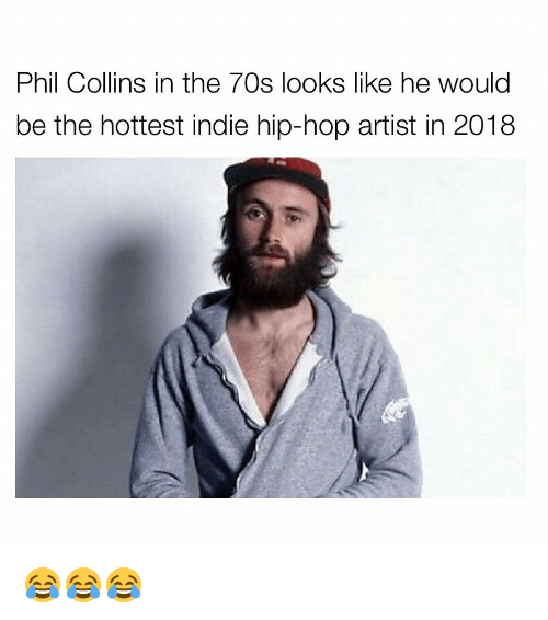 Phil Collins: Phil Collins in the 70s looks like he would  be the hottest indie hip-hop artist in 2018 😂😂😂