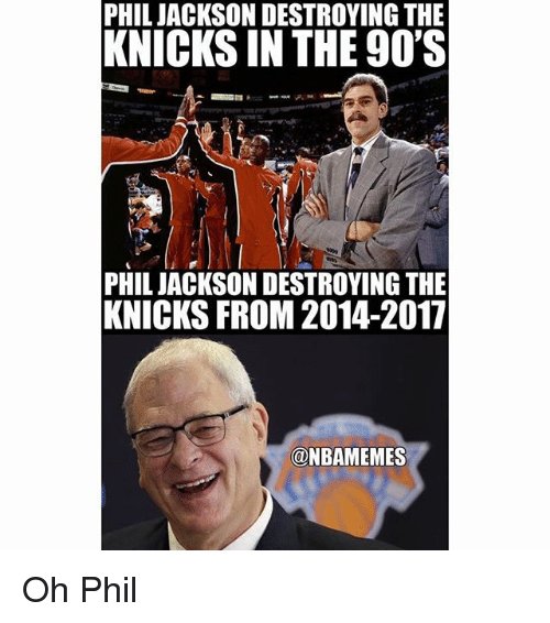 New York Knicks, Nba, and 90's: PHIL JACKSON DESTROYING THE  KNICKS IN THE 90'S  PHIL JACKSON DESTROYING THE  KNICKS FROM 2014-2017  @NBAMEMES Oh Phil