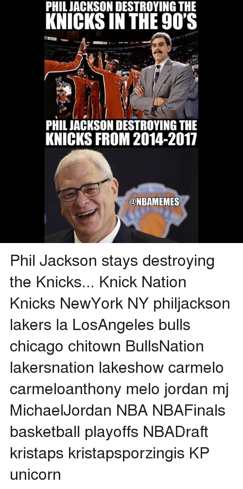 Basketball, Chicago, and New York Knicks: PHIL JACKSON DESTROYING THE  KNICKS IN THE 90'S  PHIL JACKSON DESTROYING THE  KNICKS FROM 2014-2017  @NBAMEMES Phil Jackson stays destroying the Knicks... Knick Nation Knicks NewYork NY philjackson lakers la LosAngeles bulls chicago chitown BullsNation lakersnation lakeshow carmelo carmeloanthony melo jordan mj MichaelJordan NBA NBAFinals basketball playoffs NBADraft kristaps kristapsporzingis KP unicorn