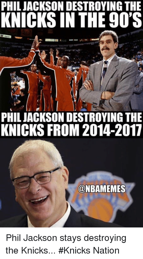 New York Knicks, Nba, and 90's: PHIL JACKSON DESTROYING THE  KNICKSIN THE 90'S  PHIL JACKSON DESTROYING THE  KNICKS FROM 2014-2017  ONBAMEMES Phil Jackson stays destroying the Knicks... #Knicks Nation