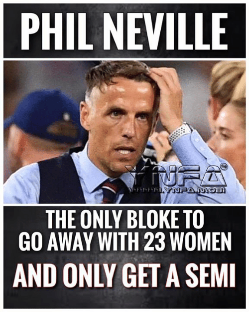 mob: PHIL NEVILLE  fiurA  R YNFA.MOB  THE ONLY BLOKE TO  GO AWAY WITH 23 WOMEN  AND ONLY GET A SEMI