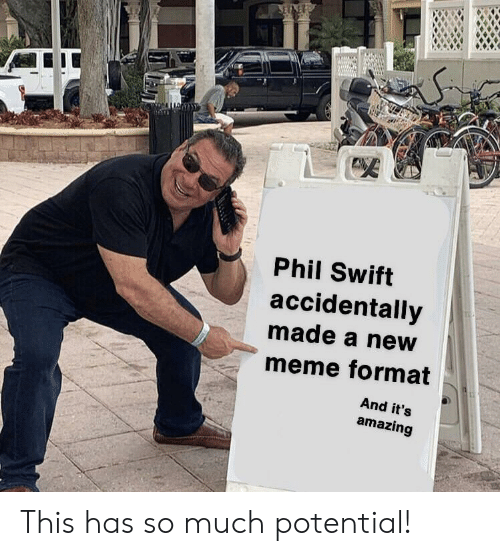 Phil Swift: Phil Swift  accidentally  made a neW  meme format  And it's  amazing This has so much potential!