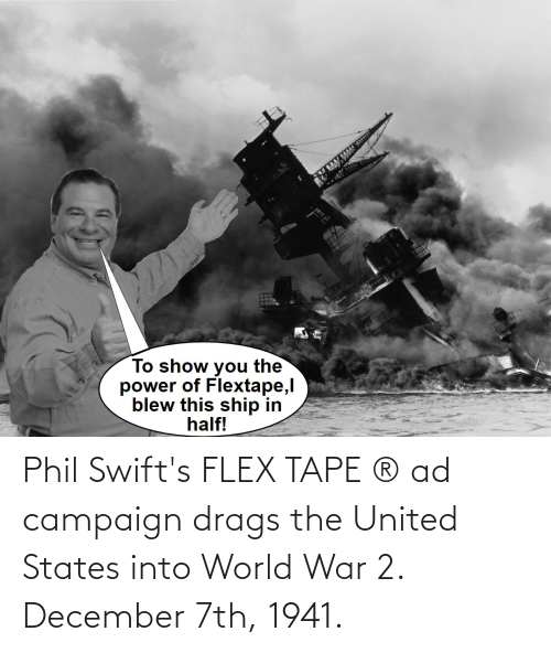 World War 2: Phil Swift's FLEX TAPE ® ad campaign drags the United States into World War 2. December 7th, 1941.