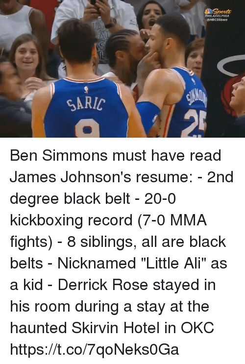 "johnsons: PHILADELPHIA  @NBCSSIxers  SARIC Ben Simmons must have read James Johnson's resume:  - 2nd degree black belt - 20-0 kickboxing record (7-0 MMA fights) - 8 siblings, all are black belts - Nicknamed ""Little Ali"" as a kid - Derrick Rose stayed in his room during a stay at the haunted Skirvin Hotel in OKC https://t.co/7qoNeks0Ga"