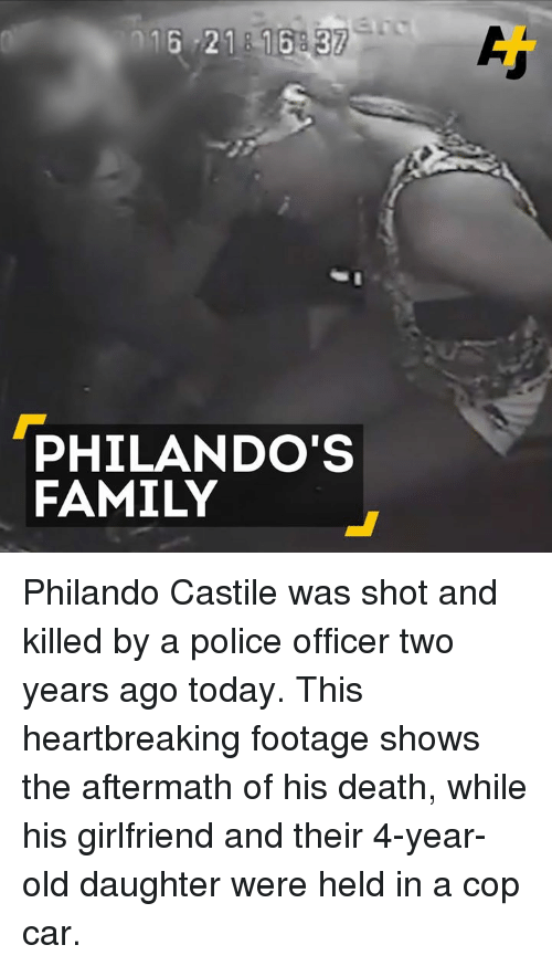 Family, Memes, and Police: PHILANDO'S  FAMILY Philando Castile was shot and killed by a police officer two years ago today.  This heartbreaking footage shows the aftermath of his death, while his girlfriend and their 4-year-old daughter were held in a cop car.