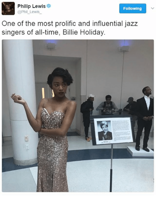 Memes, 🤖, and Jazz: Philip Lewis  Following  @Phil Lewis  One of the most prolific and influential jazz  singers of all-time, Billie Holiday.