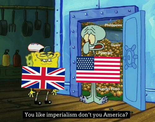 rico: Philippines  Guam  Hawai  Puerto Rico  You like imperialism don't  America?  you