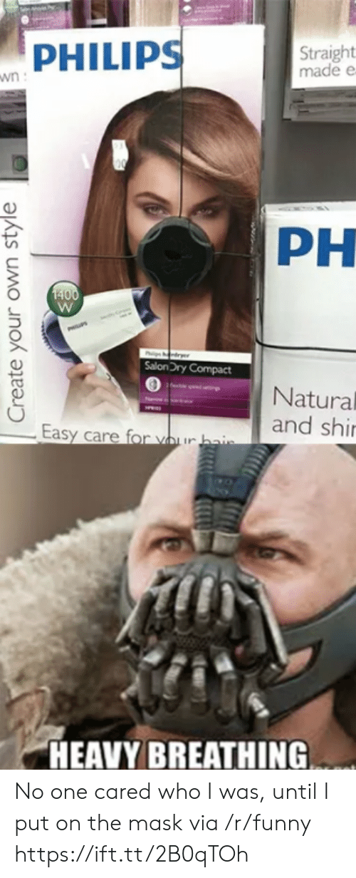 philips: PHILIPS  Straight  made e  PH  SalonDry Compact  Natural  and shi  HEAVY BREATHING No one cared who I was, until I put on the mask via /r/funny https://ift.tt/2B0qTOh