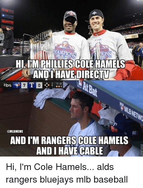 Baseball, Mlb, and DirecTV: PHILLIESCOLEHAMMEL  ANDI HAVE DIRECTV  rbs  @MLBMEME  AND IM RANGERS COLE HAMELS  AND I HAVE CABLE Hi, I'm Cole Hamels... alds rangers bluejays mlb baseball