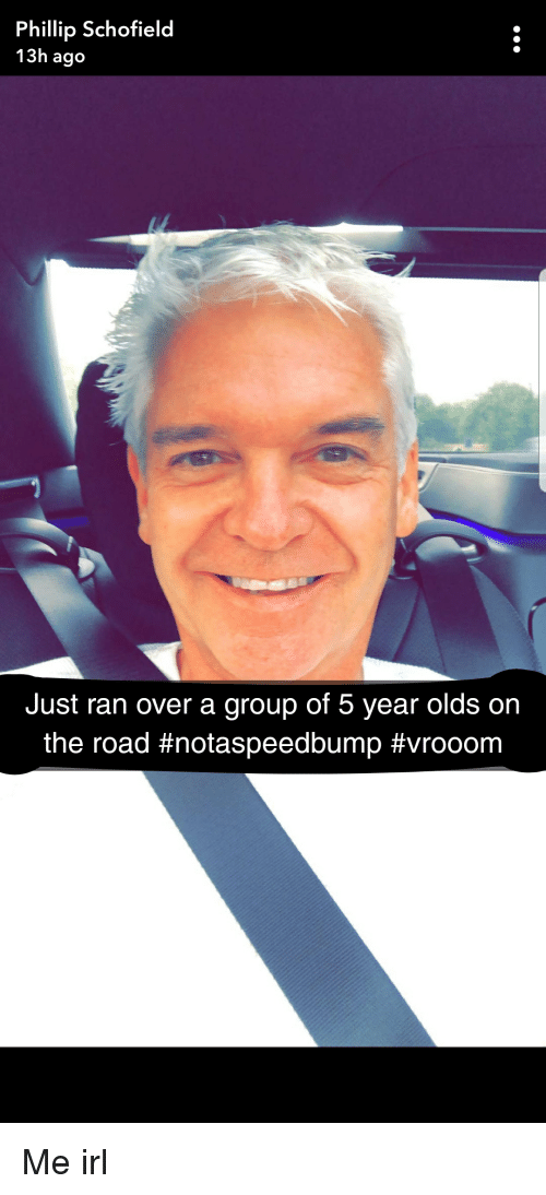 phillip schofield: Phillip Schofield  13h ago  Just ran over a group of 5 year olds on  the road