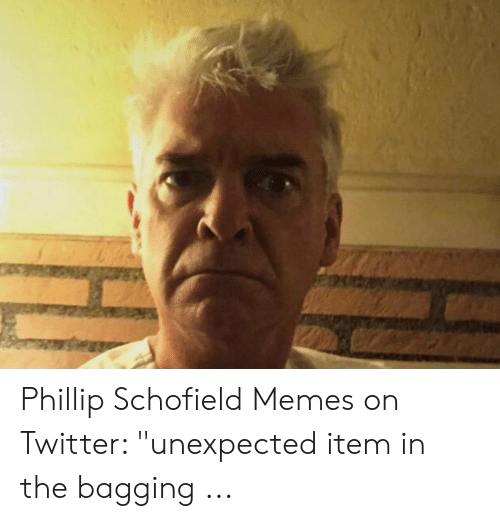 """phillip schofield: Phillip Schofield Memes on Twitter: """"unexpected item in the bagging ..."""