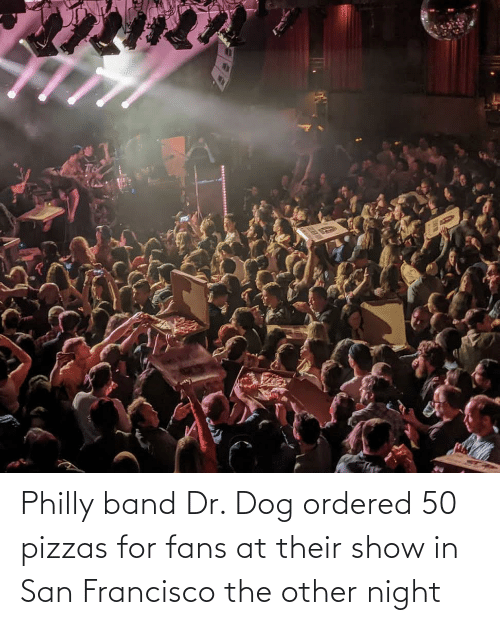 dr dog: Philly band Dr. Dog ordered 50 pizzas for fans at their show in San Francisco the other night