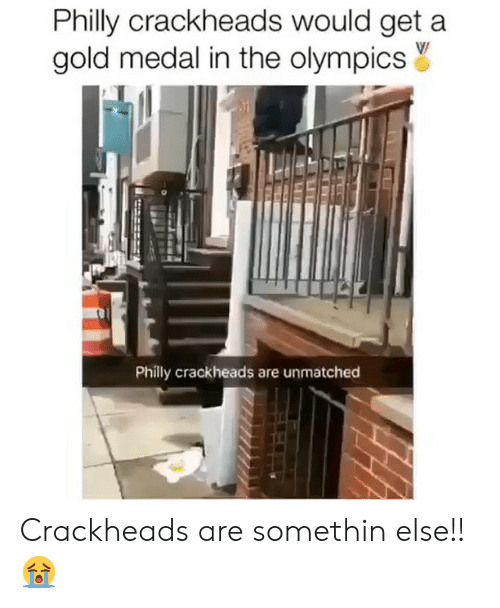 philly: Philly crackheads would get a  gold medal in the olympicsY  Philly crackheads are unmatched Crackheads are somethin else!!😭