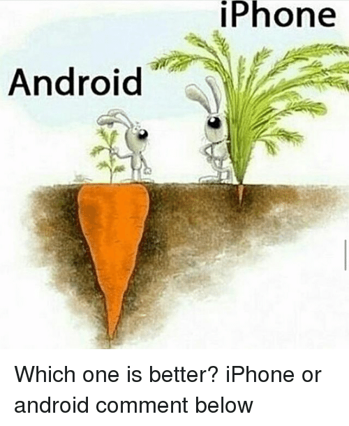 Commentator: Phone  Android Which one is better? iPhone or android comment below