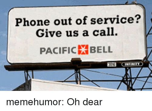 Phone, Tumblr, and Blog: Phone out of service?  Give us a call.  PACIFICXBELL memehumor:  Oh dear