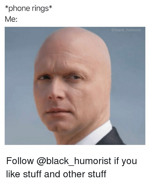 Phone, Black, and Stuff: *phone rings*  Me:  black humorist Follow @black_humorist if you like stuff and other stuff