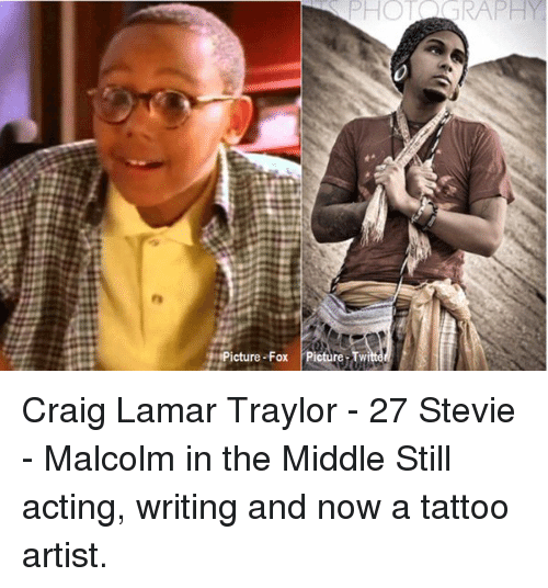 Twies: PHOT RAPH  ig  icture-Fox Picture-Twi Craig Lamar Traylor - 27 Stevie - Malcolm in the Middle Still acting, writing and now a tattoo artist.