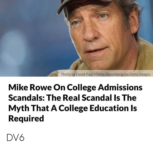 Scandal: Photo by David Paul Morris/Bloomberg via Getty Images  Mike Rowe On College Admissions  Scandals: The Real Scandal Is The  Myth That A College Education Is  Required DV6