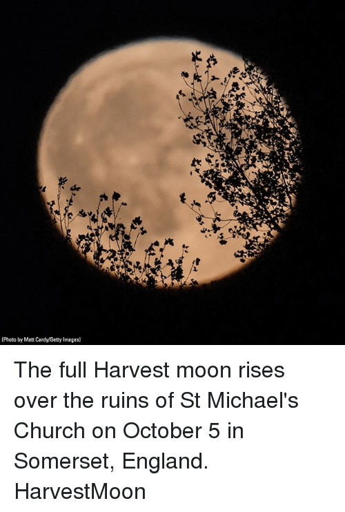 Church, England, and Memes: Photo by Matt Cardy/Getty Images) The full Harvest moon rises over the ruins of St Michael's Church on October 5 in Somerset, England. HarvestMoon