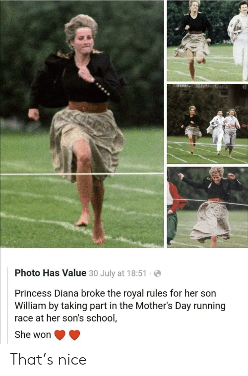 july: Photo Has Value 30 July at 18:51  Princess Diana broke the royal rules for her son  William by taking part in the Mother's Day running  race at her son's school,  She won That's nice