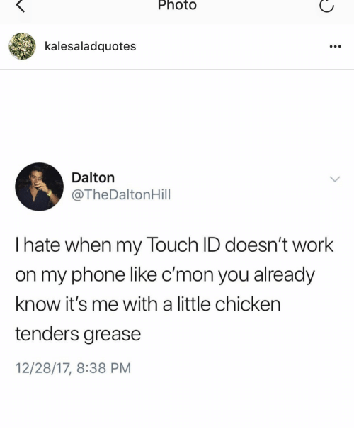 Phone, Work, and Chicken: Photo  Kalesaladquotes  Dalton  @TheDaltonHill  I hate when my Touch ID doesn't work  on my phone like c'mon you already  know it's me with a little chicken  tenders grease  12/28/17, 8:38 PM