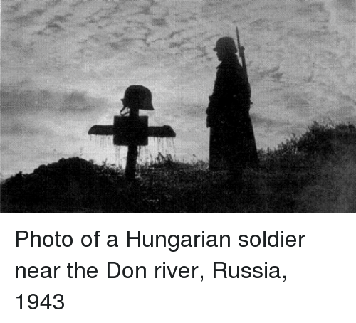 Dank, Soldiers, and Russia: Photo of a Hungarian soldier near the Don river, Russia, 1943