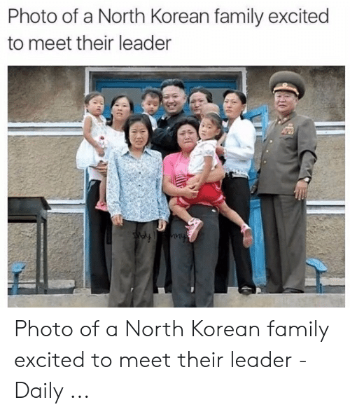 North Korea Meme: Photo of a North Korean family excited  to meet their leader Photo of a North Korean family excited to meet their leader - Daily ...