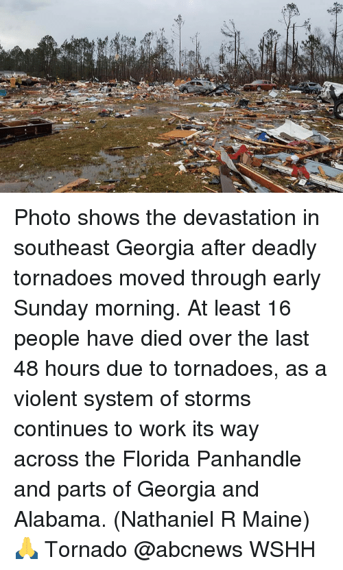 Memes, Alabama, and Florida: Photo shows the devastation in southeast Georgia after deadly tornadoes moved through early Sunday morning. At least 16 people have died over the last 48 hours due to tornadoes, as a violent system of storms continues to work its way across the Florida Panhandle and parts of Georgia and Alabama. (Nathaniel R Maine) 🙏 Tornado @abcnews WSHH
