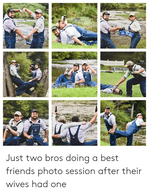 phi: photo  TRO  photography  BUD  LIGHT  TR  photoc  LIGHT  TRO  photography  TRD  Dphotograp  BUD  phi  TRD  photography  TRO  photogr  TRO  photography Just two bros doing a best friends photo session after their wives had one