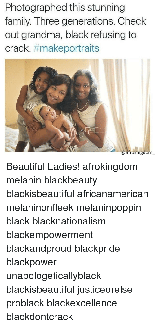 Beautiful Ladies: Photographed this stunning  family. Three generations. Check  out grandma, black refusing to  crack  make portraits  @afrokingdom Beautiful Ladies! afrokingdom melanin blackbeauty blackisbeautiful africanamerican melaninonfleek melaninpoppin black blacknationalism blackempowerment blackandproud blackpride blackpower unapologeticallyblack blackisbeautiful justiceorelse problack blackexcellence blackdontcrack