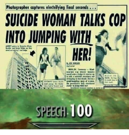 Memes, Suicide, and 🤖: Photographer captures electriyig Final secomds  SUICIDE WOMAN TALKS COP  INTO JUMPING WITH  HER  iee