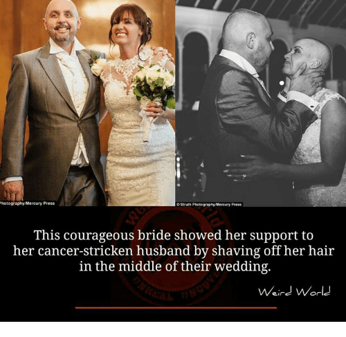 Memes, Mercury, and Photography: Photography Mercury Press  ostruth Photography Mercury Press  This courageous bride showed her support to  her cancer-stricken husband by shaving off her hair  in the middle of their wedding.  Weird World