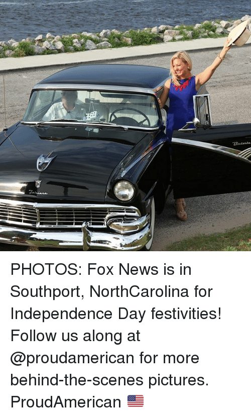 festivities: PHOTOS: Fox News is in Southport, NorthCarolina for Independence Day festivities! Follow us along at @proudamerican for more behind-the-scenes pictures. ProudAmerican 🇺🇸