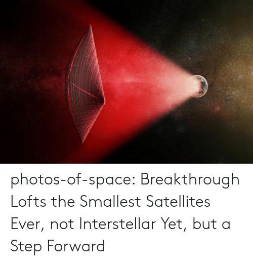 Interstellar: photos-of-space:  Breakthrough Lofts the Smallest Satellites Ever, not Interstellar Yet, but a Step Forward
