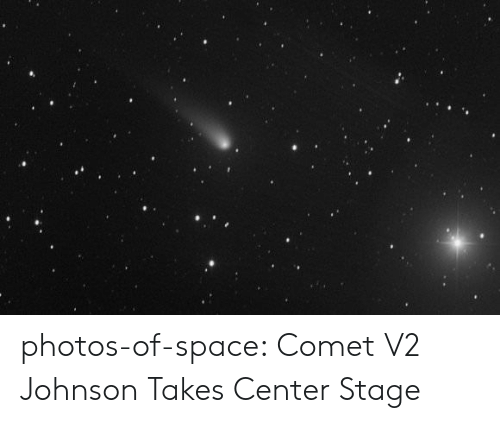 Comete: photos-of-space:  Comet V2 Johnson Takes Center Stage