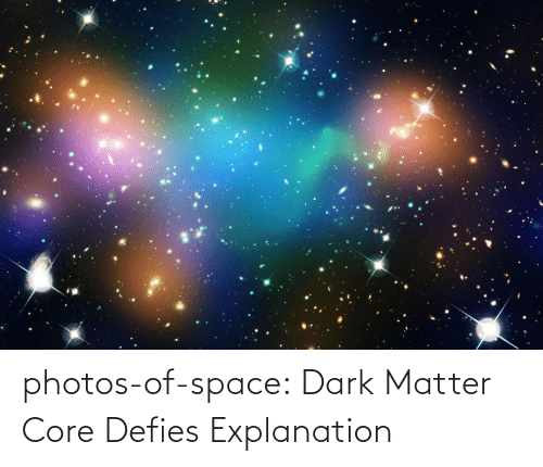 photos: photos-of-space:  Dark Matter Core Defies Explanation