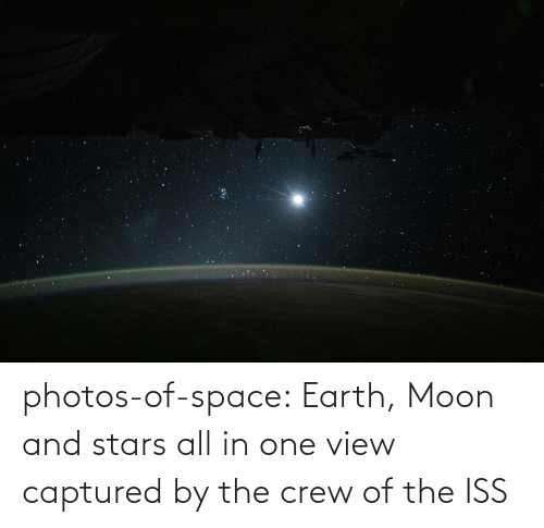 The Crew: photos-of-space:  Earth, Moon and stars all in one view captured by the crew of the ISS