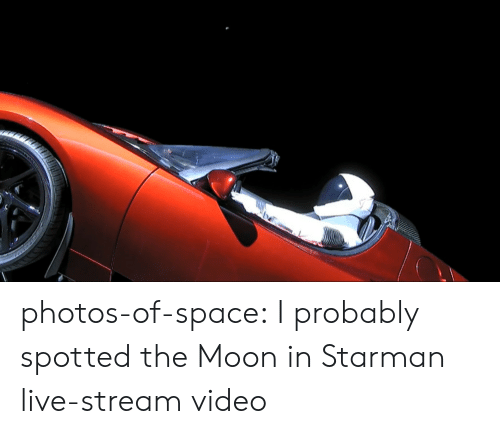 live stream: photos-of-space:  I probably spotted the Moon in Starman live-stream video