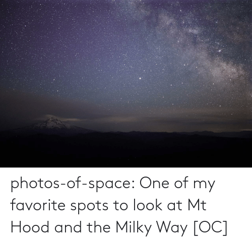 Hood: photos-of-space:  One of my favorite spots to look at Mt Hood and the Milky Way [OC]