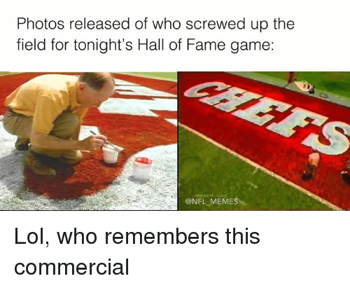Nfl Meme: Photos released of who screwed up the  field for tonight's Hall of Fame game:  @NFL MEMES Lol, who remembers this commercial