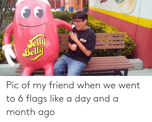 flags: Pic of my friend when we went to 6 flags like a day and a month ago