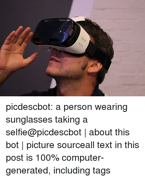 commons: picdescbot:  a person wearing sunglasses taking a selfie@picdescbot|about this bot|picture sourceall text in this post is 100% computer-generated, including tags