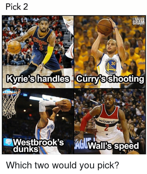 Dunk, Nba, and Ballers: Pick 2  BALLER  GRAM  30  Kvrie's handles Curry Shooting  wizar  AG Wallis Speed  dunks Which two would you pick?