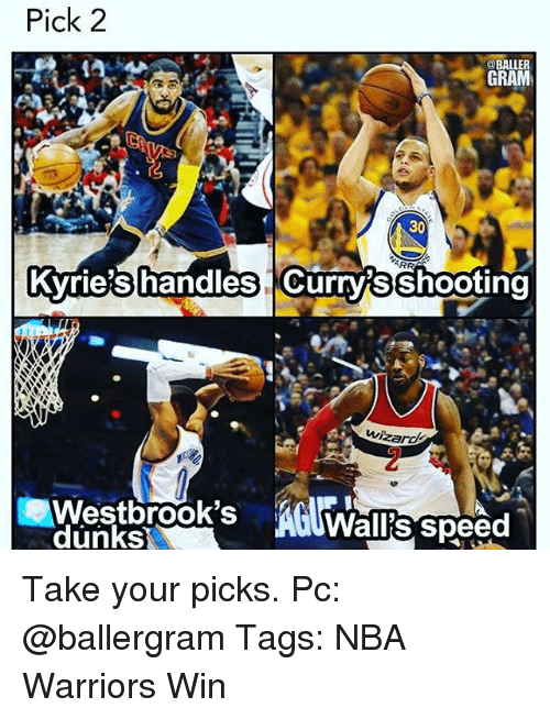 Dunk, Memes, and Warriors: Pick 2  @BALLER  GRAM  30  Kyrie's handles Currys Shooting  Wizards  Westbrook's  Wallis Speed  dunks Take your picks. Pc: @ballergram Tags: NBA Warriors Win
